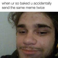 Stoned Meme - just 42 weed jokes that are funny even if you re not high buzzfeed