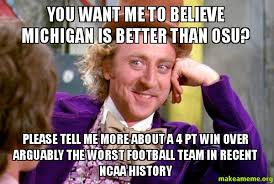 Michigan Football Memes - you want me to believe michigan is better than osu please tell me