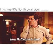 Shade Memes - dopl3r com memes how true 90s kids throw shade elitedaily how