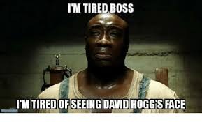 Soon Tm Meme - tm tired boss i m tiredofseeing david hogg s face meme on