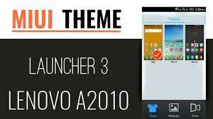 lenovo themes without launcher collection of all miui launcher 3 theme for lenovo a2010 stock