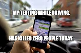 Texting While Driving Meme - my guns have killed zero people today imgflip