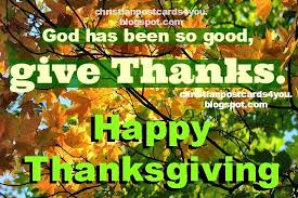 happy thanksgiving god has been christian cards for you