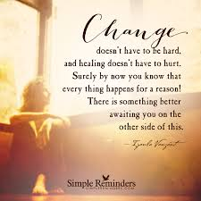 Love Happens Quotes by Change Doesn U0027t Have To Be Hard And Healing Doesn U0027t Have To Hurt