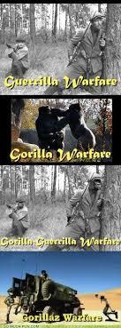 Gorilla Warfare Meme - i giggle at gorilla guerrilla warfare just by saying it meme