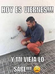Meme Viernes - dopl3r com memes hoy es viernes y mi vieja lo sabe