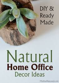 Diy Office Decorating Ideas Diy U0026 Ready Made Natural Home Office Decor Ideas