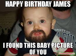 James Meme - happy birthday james i found this baby picture of you meme beard