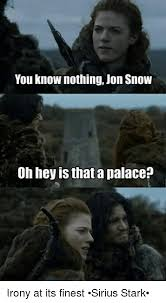 You Know Nothing Meme - 25 best memes about you know nothing jon snow you know nothing