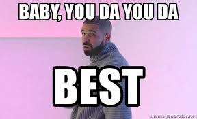 Drake Meme Generator - baby you da you da best hotline bling drake meme generator