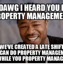 Property Management Memes - dawgiheard you roperty manageme wevecreateda lateshift can do