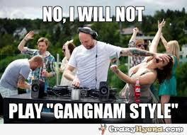 Gangnam Style Meme - no i will not play gangnam style