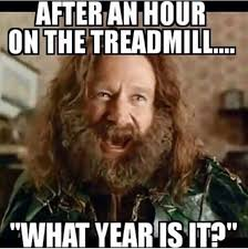Funny Fitness Memes - after an hour on the treadmill what year is it fitness memes