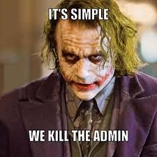 Admin Meme - it s simple we kill the admin batman joker meme whatsapp images