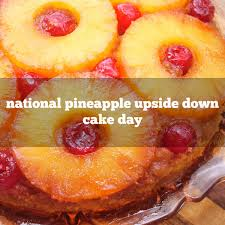 april 20 is national pineapple upside down cake day for the home