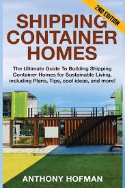 shipping container homes the ultimate guide to building shipping