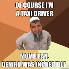 Taxi Driver Meme - ordinary muslim man memes quickmeme
