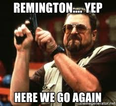 Here We Go Again Meme - remington yep here we go again am i the only one around her