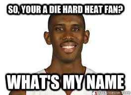 Heat Fans Meme - so your a die hard heat fan what s my name whats my name quickmeme