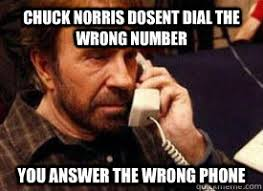 Wrong Number Meme - chuck norris dosent dial the wrong number you answer the wrong