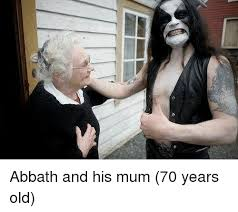 Abbath Memes - abbath and his mum 70 years old old meme on me me