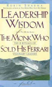 the monk who sold his ferrary leadership wisdom from the monk who sold his by robin s