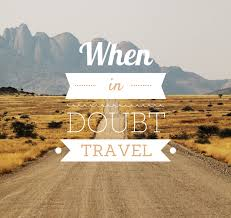 When in doubt travel quotes
