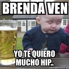 Brenda Memes - meme drunk baby brenda ven yo te quiero mucho hip 5371203