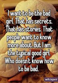Bad Girl Meme - i want to be the bad girl that has secrets that has stories that