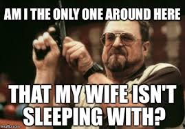 Meme Cheating Wife - life sucks right now imgflip
