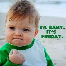 Its Friday Meme - meme ya baby it s friday image golfian com