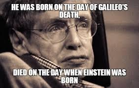 Galileo Meme - rip scientist stephen hawking 10 trending pictures meme collection