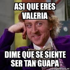 Valeria Meme - meme willy wonka asi que eres valeria dime que se siente ser tan
