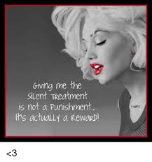 Silent Treatment Meme - giving me the silent treatment is not a punishment trys actually a