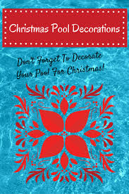 christmas pool decorations u2022 best christmas gifts and decorations