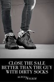 close the sale better than the guy with dirty socks u2014 alycia