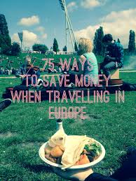 my 75 tips to save money when travelling in europe