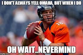 Omaha Meme - manning broncos meme imgflip