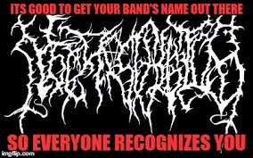 Metal Band Memes - unrecognizable death metal band logo imgflip