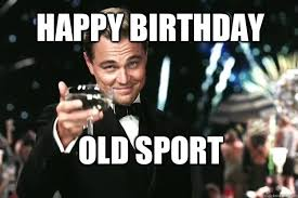 Gatsby Meme - happy birthday old sport great gatsby quickmeme