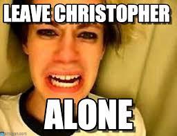 Christopher Meme - leavechrisalone leave christopher on memegen