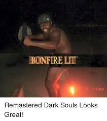 Funny Dark Souls Memes - bonfire lit 13pm remastered dark souls looks great funny meme