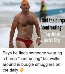 Speedo Meme - ifind the burqa confronting tony abbott speedo king says he finds