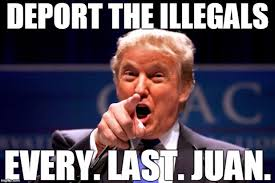 Juan Meme - image funny donald trump meme deport the illegals every last