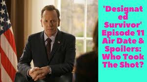 designated survivor episodes designated survivor episode 11 air date spoilers who took the