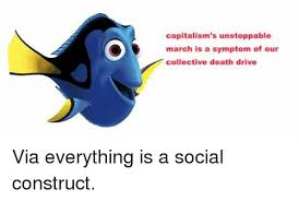 Unstoppable Meme - capitalism s unstoppable march is a symptom of our collective death