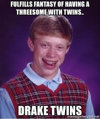 Threesome Memes - fulfills fantasy of having a threesome with twins drake twins