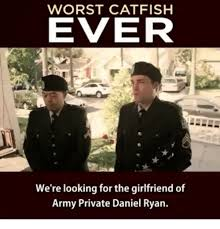 Army Girlfriend Memes - worst catfish ever we re looking for the girlfriend of army private