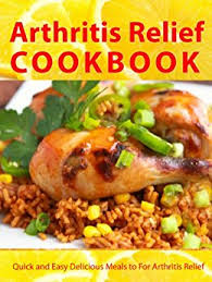 arthritis relief cookbook quick and easy delicious meals for