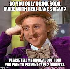 Sugar Brown Meme - as if cane sugar is somehow better for you than corn syrup imgflip